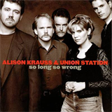 Alison Krauss & Union Station - So Long, So Wrong