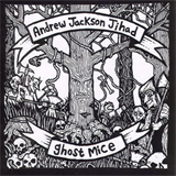Andrew Jackson Jihad And Ghost Mice