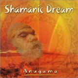 Anugama - Shamanic Dream I