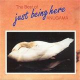 Anugama - The Best of Just Being Here Anugama