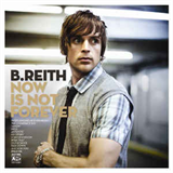 B Reith - Now Is Not Forever