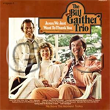 Bill Gaither - Jesus, We Just Want To Thank You