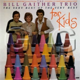 Bill Gaither - The Very Best Of The Very Best For Kids