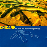 Chicane - Far from the Maddening Crowds 2007