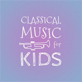 Classical Music for Kids - Classical Music for Kids - Tchaikovsky
