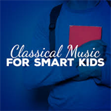 Classical Music for Kids - Classical Music for Smart Kids