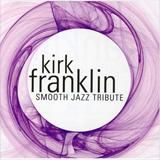 Kirk Franklin - smooth-jazz-tribute