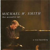 Michael W. Smith - the-acoustic-set